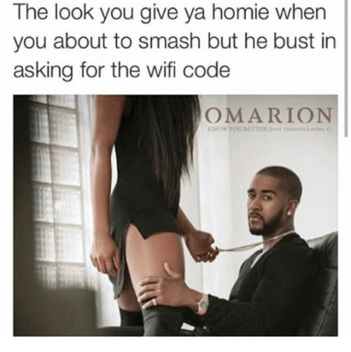 Omarion, Code, and Coding: The look you give ya homie when  you about to smash but he bust in  asking for the wifi code  OMARION