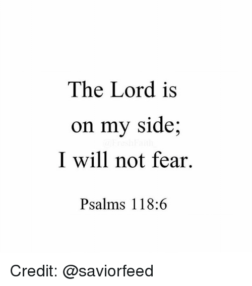 Memes, Fear, and 🤖: The Lord is  on my side  I will not fear.  Psalms 118 Credit: @saviorfeed