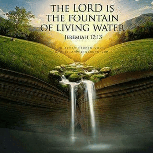 the lord is the fountain of living water jeremiah 17 13 15968239 the lord is the fountain of living water jeremiah 1713 p kevin