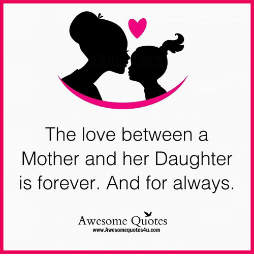The Love Between A Mother And Her Daughter Is Forever And For Always