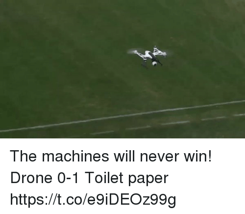 Drone, Soccer, and Never: The machines will never win!    Drone 0-1 Toilet paper https://t.co/e9iDEOz99g