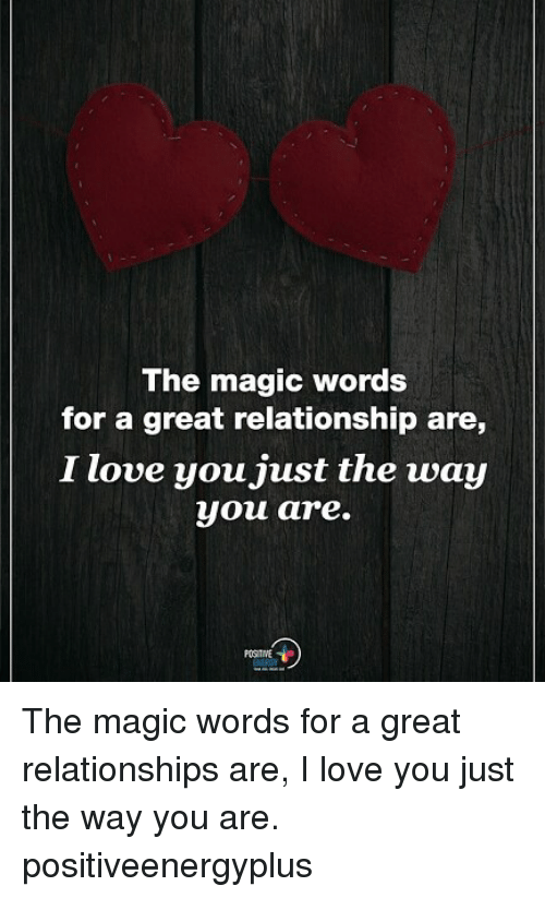 Love Memes And Relationships The Magic Words For A Great Relationship Are