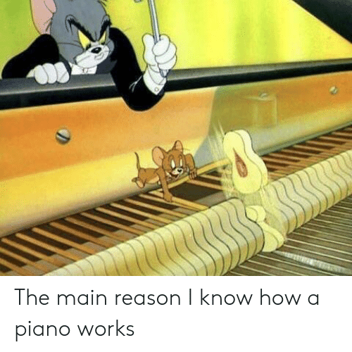 Piano, Reason, and How: The main reason I know how a piano works