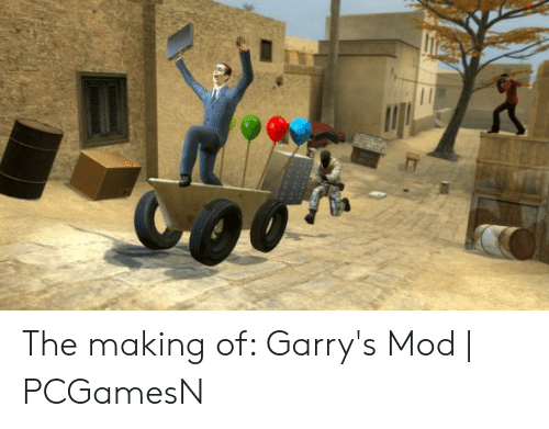 The Making of Garry's Mod | PCGamesN | Garrys Mod Meme on ME ME