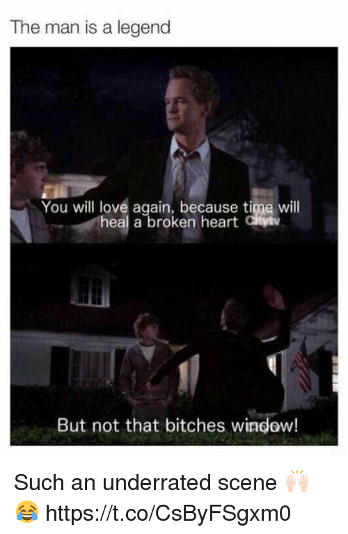 Love, Memes, and Heart: The man is a legend  You will love again, because time wil  heal a broken heart Cytv  But not that bitches window! Such an underrated scene 🙌🏻😂 https://t.co/CsByFSgxm0