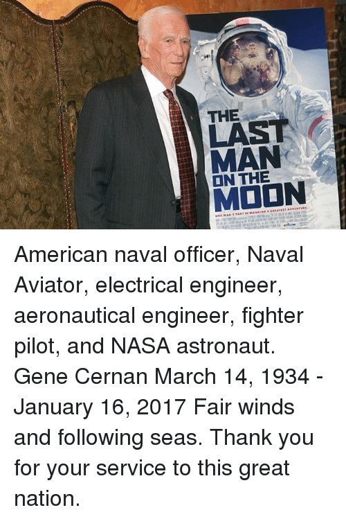 The MAN ON THE American Naval Officer Naval Aviator Electrical Engineer  Aeronautical Engineer Fighter Pilot and NASA Astronaut Gene Cernan March 14  1934 - January 16 2017 Fair Winds and Following Seas