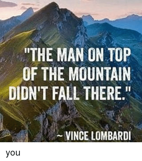 "Memes, 🤖, and Top: ""THE MAN ON TOP  OF THE MOUNTAIN  DIDN'T FALL THERE  VINCE LOMBARDI you"