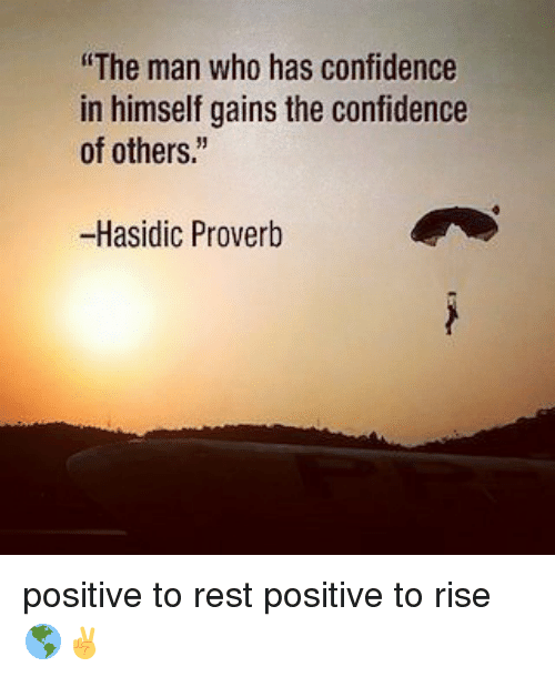 """Confidence, Memes, and 🤖: """"The man who has confidence  in himself gains the confidence  of others.""""  -Hasidic Proverb positive to rest positive to rise 🌎✌"""