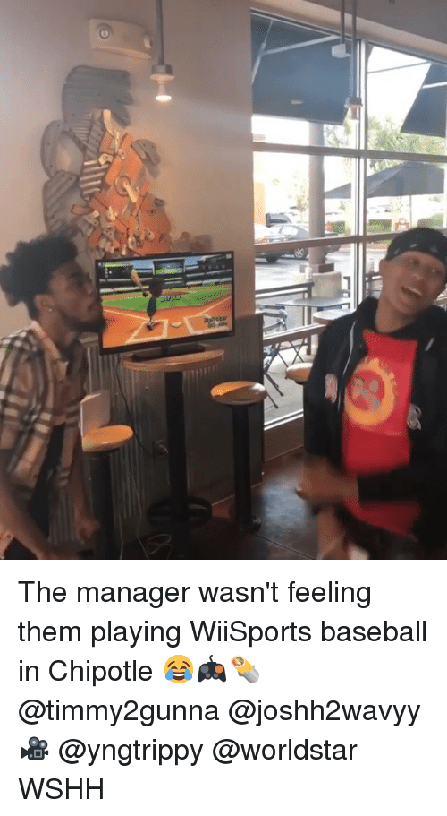 Baseball, Chipotle, and Memes: The manager wasn't feeling them playing WiiSports baseball in Chipotle 😂🎮🌯 @timmy2gunna @joshh2wavyy 🎥 @yngtrippy @worldstar WSHH