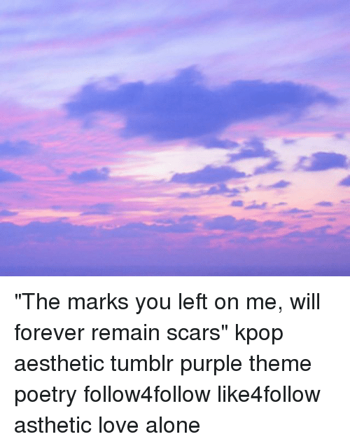The Marks You Left On Me Will Forever Remain Scars Kpop Aesthetic Tumblr Purple Theme Poetry Follow4follow Like4follow Asthetic Love Alone Being