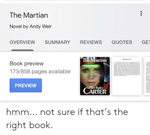 The Martian, Book, and Quotes: The Martian  Novel by Andy Weir  OVERVIEW SUMMARY REVIEWS QUOTES GET  THE MARTIAN  Book preview  173/858 pages available  PREVIEW  CARTER hmm... not sure if that's the right book.