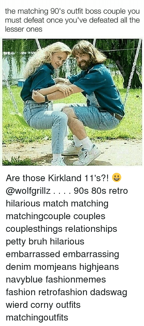 80s, Bruh, and Fashion: the matching 90's outfit boss couple you  must defeat once you've defeated all the  lesser ones Are those Kirkland 11's?! 😀 @wolfgrillz . . . . 90s 80s retro hilarious match matching matchingcouple couples couplesthings relationships petty bruh hilarious embarrassed embarrassing denim momjeans highjeans navyblue fashionmemes fashion retrofashion dadswag wierd corny outfits matchingoutfits