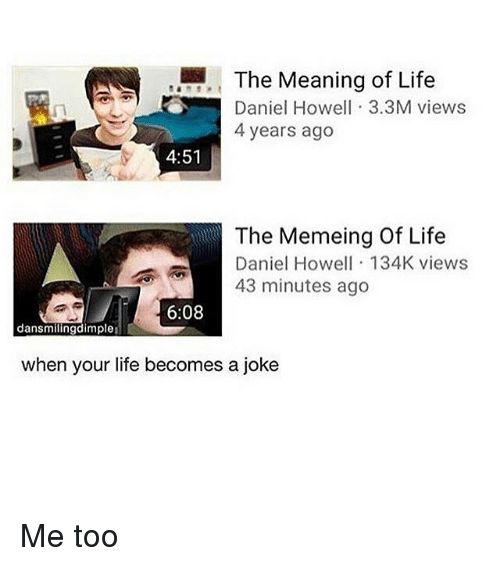 the meaning of life daniel howell 3 3m views 4 years 23482876 the meaning of life daniel howell 33m views 4 years ago 451 the