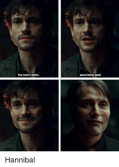 The Meat Is Bitter About Being Dead Hannibal Hannibal Meme On Meme