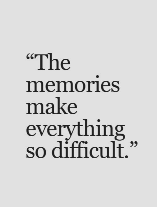 "Make, Memories, and Everything: The  memories  make  everything  so difficult.""  95"