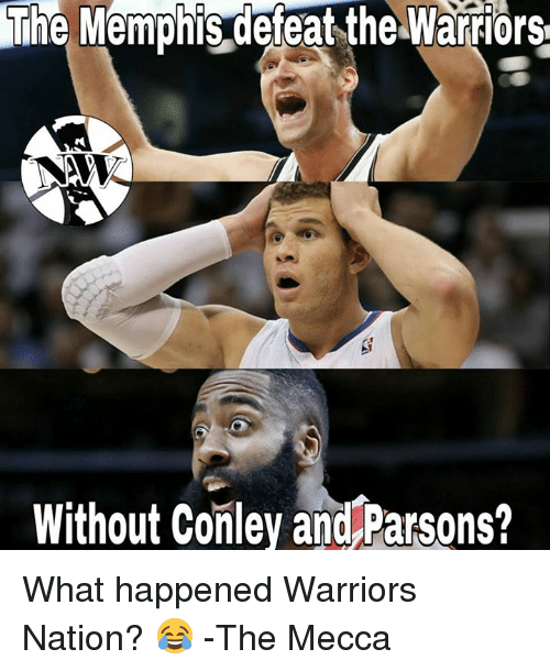 Memes, Warriors, and 🤖: The Memphis defeat the Warriors  Without Conley and Parsons? What happened Warriors Nation? 😂  -The Mecca