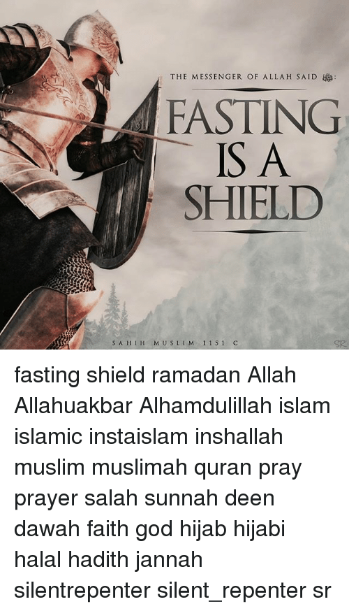 The MESSENGER OF ALLA H SAID FASTING IS a SHIELD S a H I H M