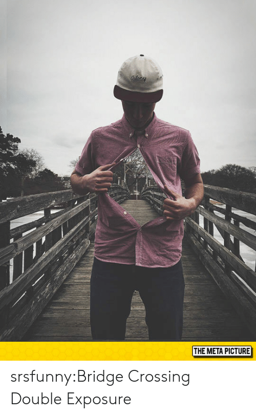 Tumblr, Blog, and Http: THE META PICTURE srsfunny:Bridge Crossing Double Exposure