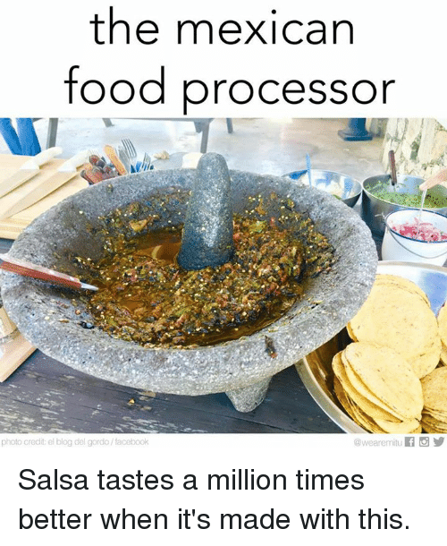 the mexican food processor photo credit el blog del gordo facebook 10390485 25 best mexican food memes they dont want you to memes, for fucks