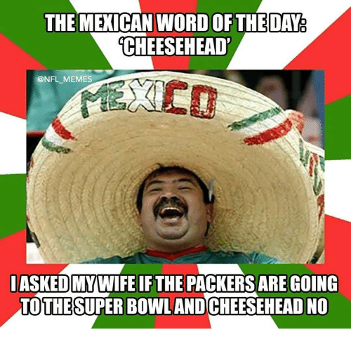 aa8838e08b1 The MEXICAN WORD OFTHE DAY CHEESEHEAD  MEMES IASKED MYWIFEIF THE ...