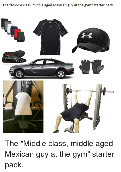The Middle Class Middle Aged Mexican Guy At The Gym Starter Pack Dar