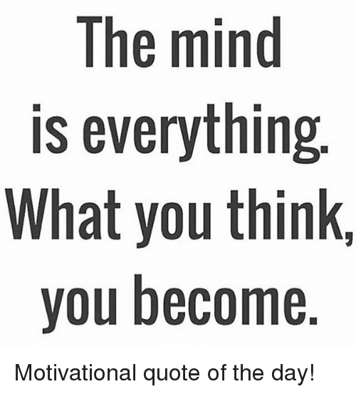 The Mind Is Everything What You Think You Become Motivational Quote