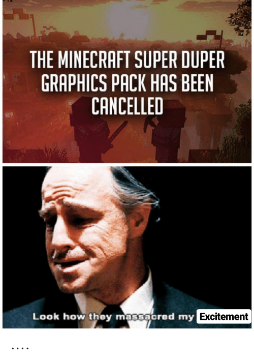 The MINECRAFT SUPER DUPER GRAPHICS PACK HAS BEEN CANCELLED Look How