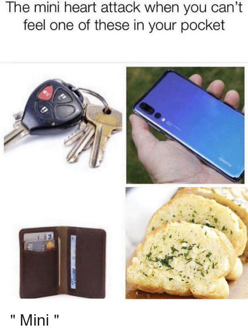 Heart, Garlic Bread, and Heart Attack: The mini heart attack when you can't  feel one of these in your pocket