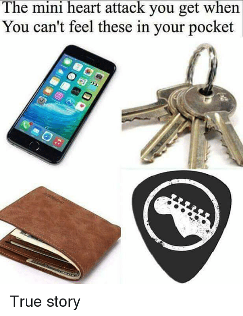 Memes, True, and Heart: The mini heart attack you get when  You can't feel these in your pocket True story