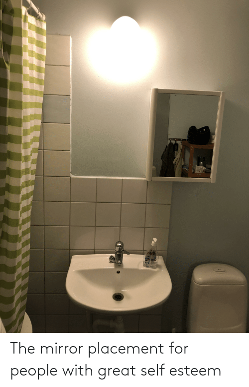 Mirror, The Mirror, and Self Esteem: The mirror placement for people with great self esteem