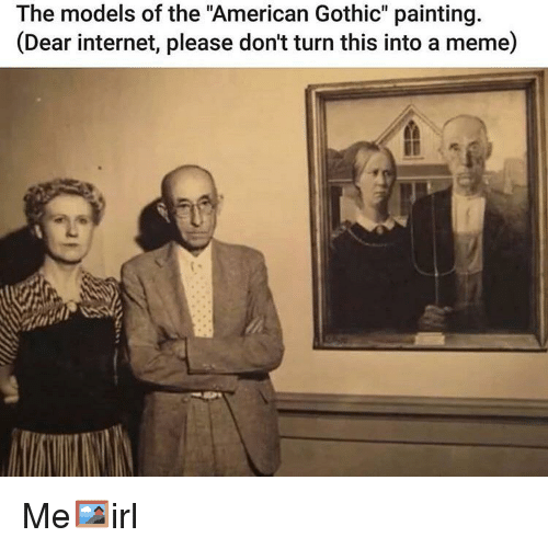 Internet Meme And American The Models Of Gothic Painting