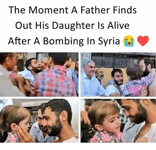 Alive, Memes, and Syria: The Moment A Father Finds  Out His Daughter Is Alive  After A Bombing In Syria