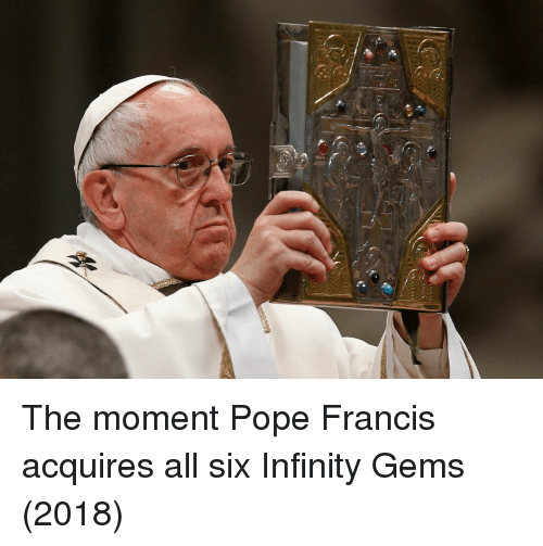 Pope Francis, Infinity, and Pope Francis: The moment Pope Francis acquires all six Infinity Gems (2018)