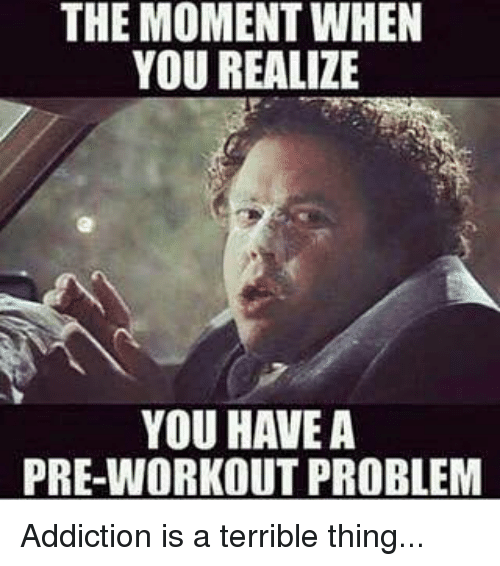 the moment when you realize you have a pre workout problem 6632027 the moment when you realize you have a pre workout problem