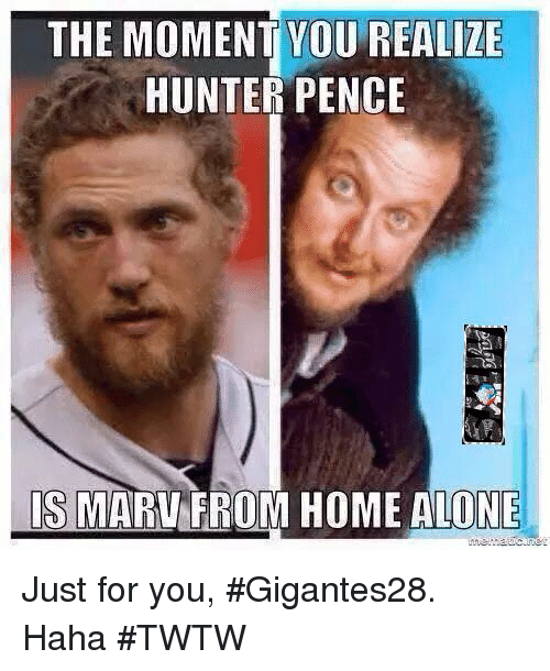 Being Alone, Home Alone, and Memes: THE MOMENT YOU REALIZE  HUNTER PENCE  IS MARUFROM HOME ALONE Just for you, #Gigantes28. Haha  #TWTW