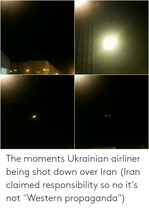 "Iran, Propaganda, and Western: The moments Ukrainian airliner being shot down over Iran (Iran claimed responsibility so no it's not ""Western propaganda"")"