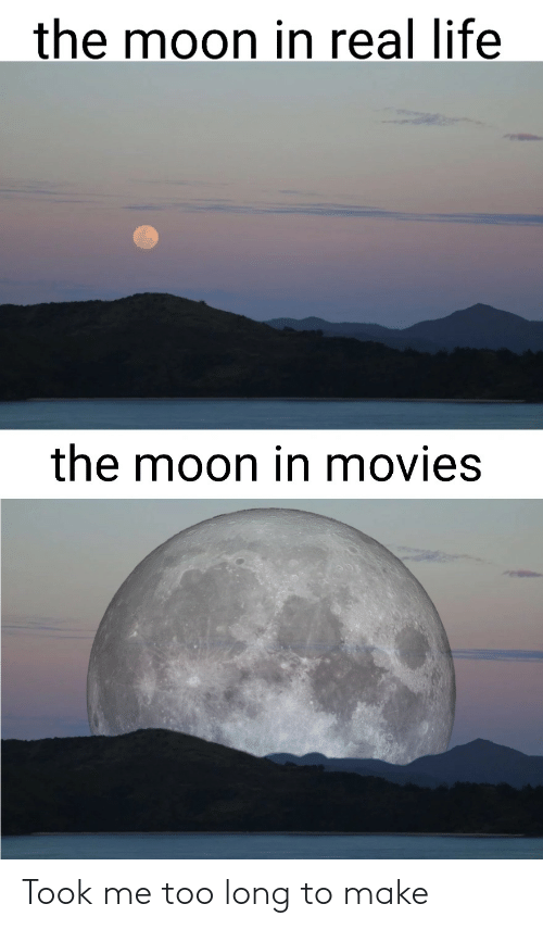 Life, Movies, and Moon: the moon in real life  the moon in movies Took me too long to make