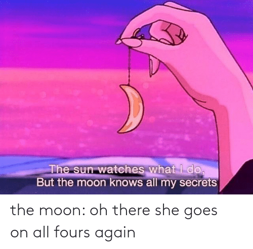 The Moon Oh There She Goes on All Fours Again | Moon Meme