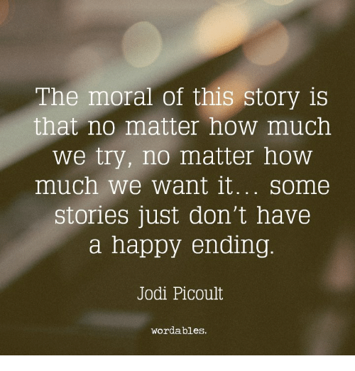 the moral of the story is no matter how much we try no matter how much we want it
