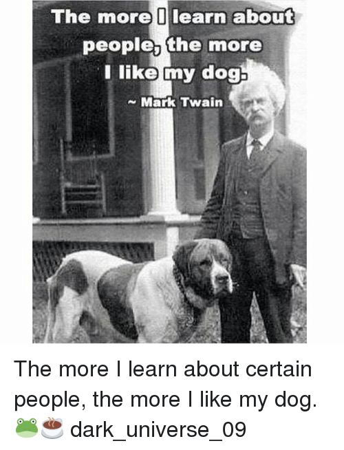 The More I Learn About People The More I Like My Dog Mark Twain The
