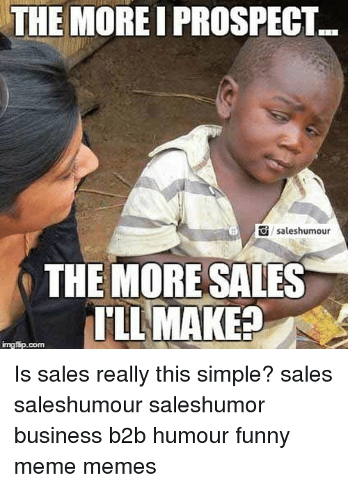 the more i prospect saleshumour the more sales illmakee inngfip com 7366060 the more i prospect saleshumour the more sales illmakee inngfipcom