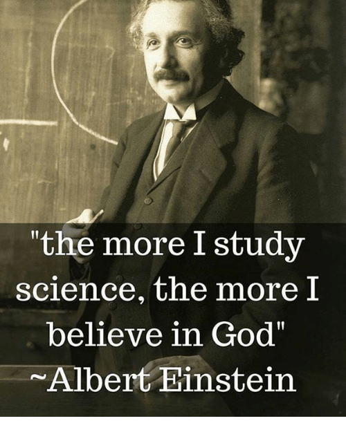 Image result for albert einstein quote about more I study science