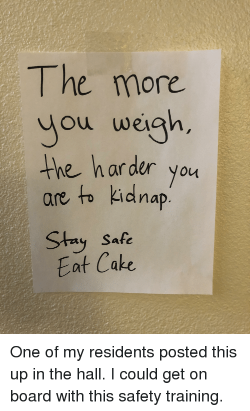 Cake, Board, and One: The more  Jou weigh  the har der you  are to kidnap  Stay Safe  Eat Cake