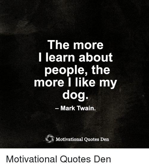 The More L Learn About People The More I Like My Dog Mark Twain