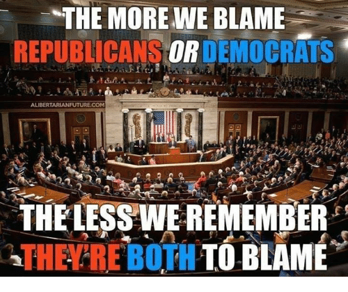 Memes, 🤖, and Com: THE MORE WE BLAME  REPUBLICANS DEMOCRAT  ALIBERTARIANFUTURE.COM  THELESS WE REMEMBER  THEYRE BOTH TO BLAME