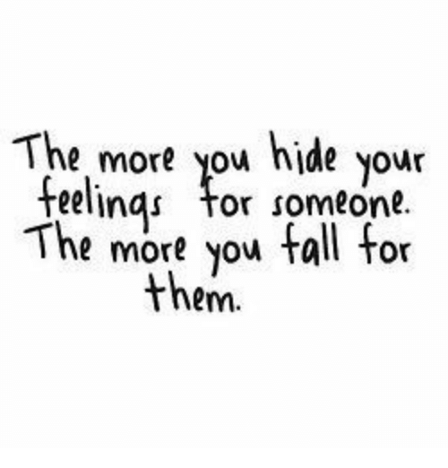 Fall, Tor, and Hide: The more you hide your  e  elinqs tor someone  .  The mort yow fall for  them