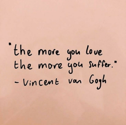"""Love, Cent, and Vin: the more you love  the more you Suffer.""""  - Vin cent Van"""