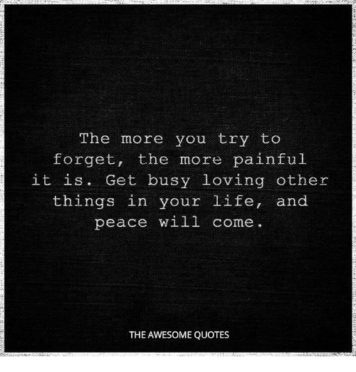The More You Try To Forget The More Painful It Is Get Busy Loving