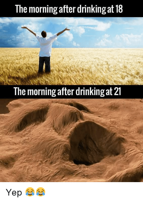 The Morning After Drinking at 18 the Morning After Drinking at 21