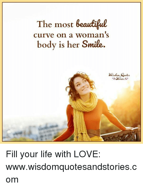 The Most Beastiful Curve On A Womans Body Is Her Smile Fill Your